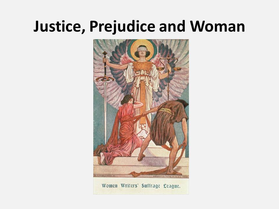 Justice, Prejudice and Woman