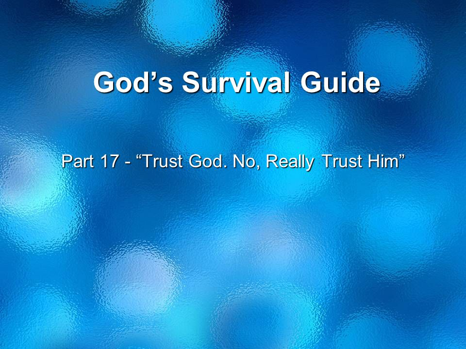 God's Survival Guide Part 17 - Trust God. No, Really Trust Him