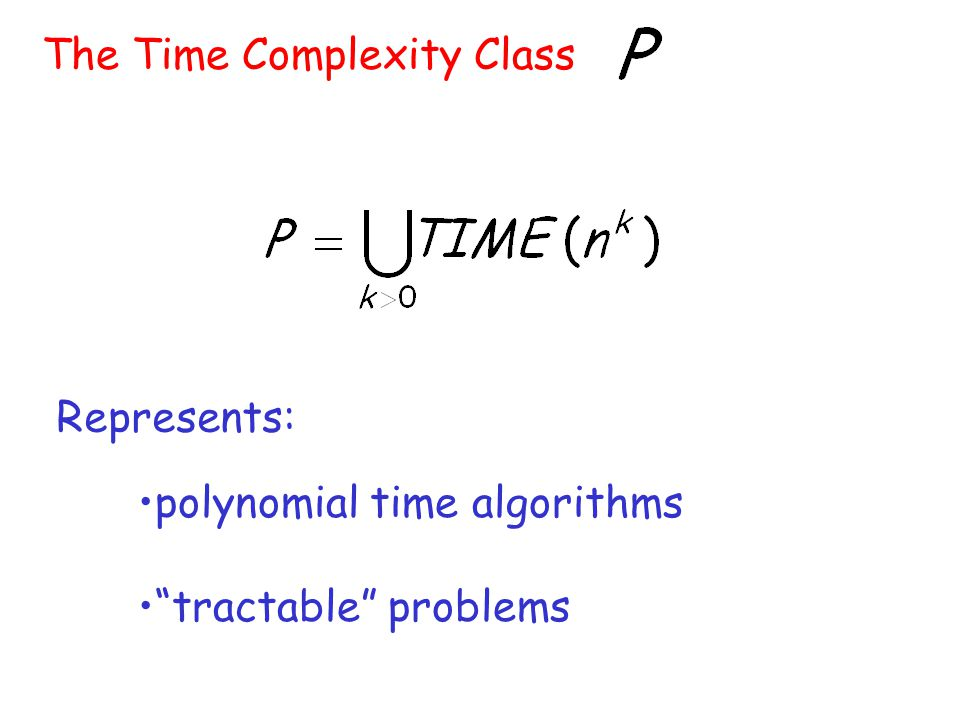 "The Time Complexity Class ""tractable"" problems polynomial time algorithms Represents:"