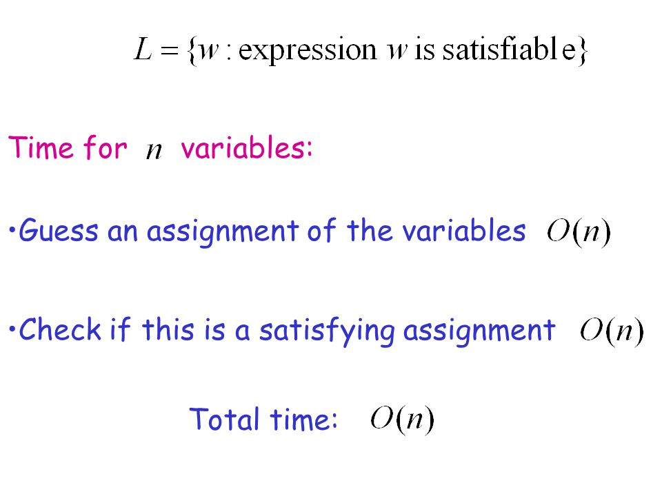 Time for variables: Total time: Guess an assignment of the variables Check if this is a satisfying assignment