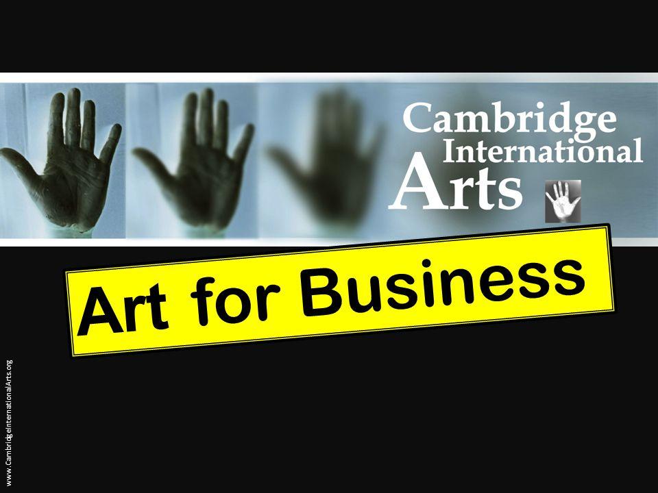 Art for Business www.CambridgeInternationalArts.org