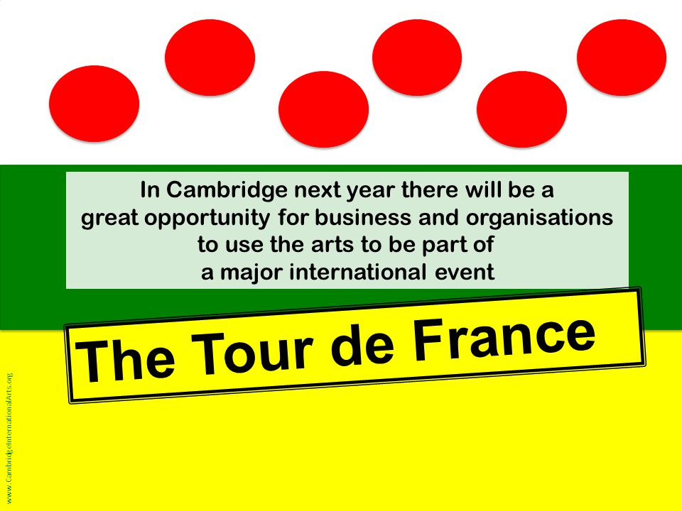 In Cambridge next year there will be a great opportunity for business and organisations to use the arts to be part of a major international event The Tour de France