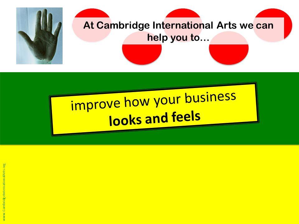 www.CambridgeInternationalArts.org … keeping staff happier and bringing customers through the door