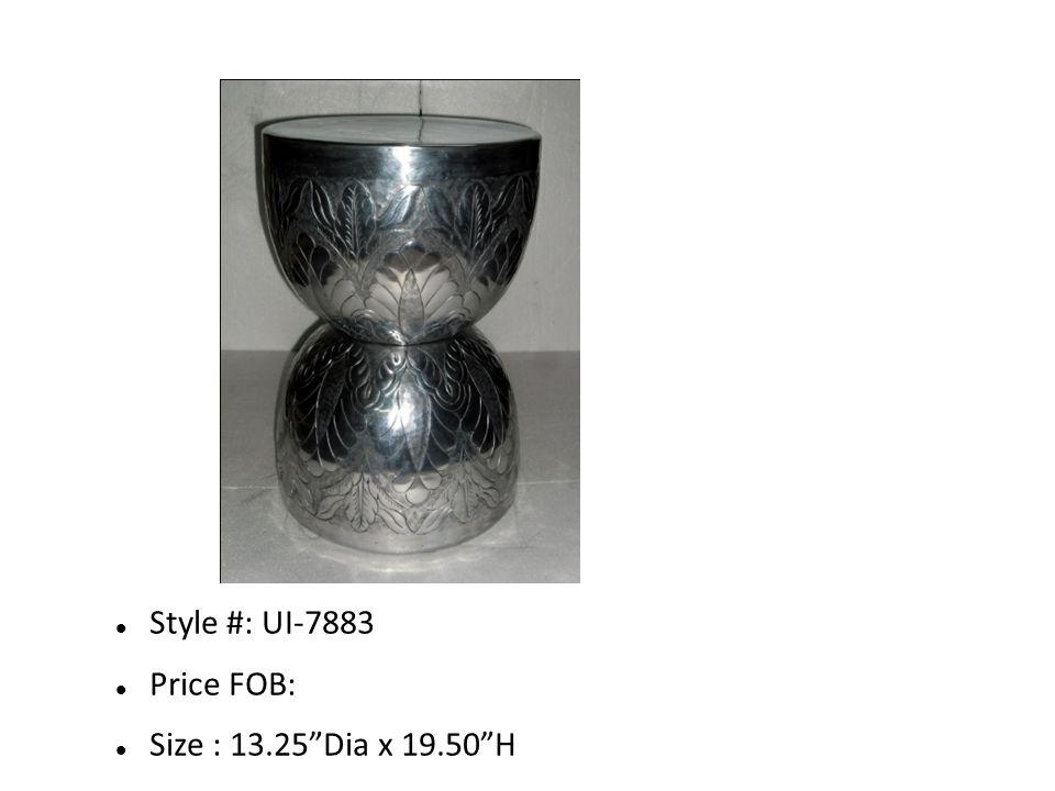 Style #: UI-7883 Price FOB: Size : 13.25 Dia x 19.50 H