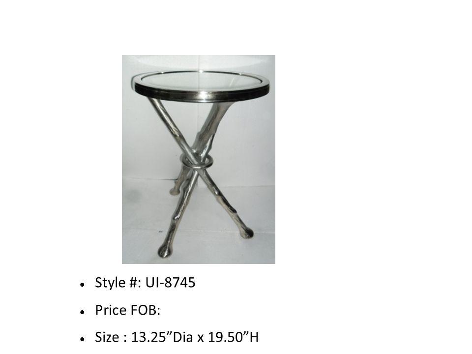Style #: UI-8745 Price FOB: Size : 13.25 Dia x 19.50 H