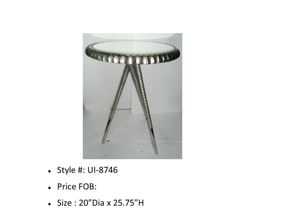 Style #: UI-8746 Price FOB: Size : 20 Dia x 25.75 H