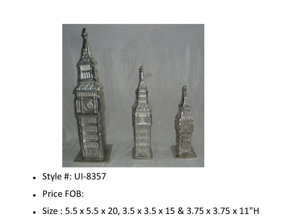 Style #: UI-8357 Price FOB: Size : 5.5 x 5.5 x 20, 3.5 x 3.5 x 15 & 3.75 x 3.75 x 11 H