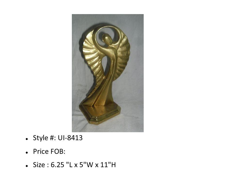 Style #: UI-8413 Price FOB: Size : 6.25 L x 5 W x 11 H