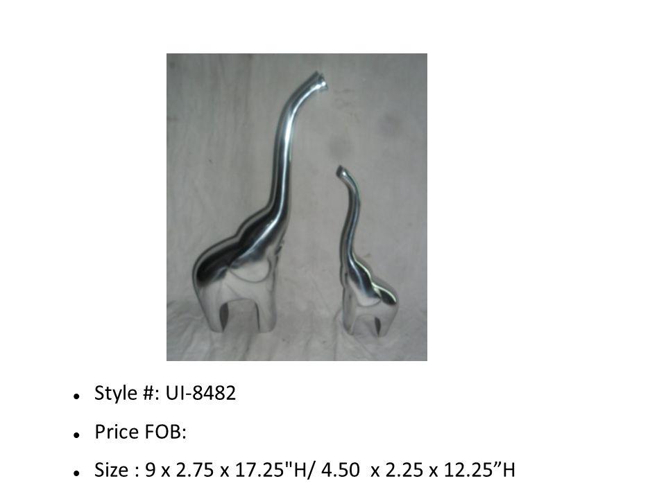 Style #: UI-8482 Price FOB: Size : 9 x 2.75 x 17.25 H/ 4.50 x 2.25 x 12.25 H