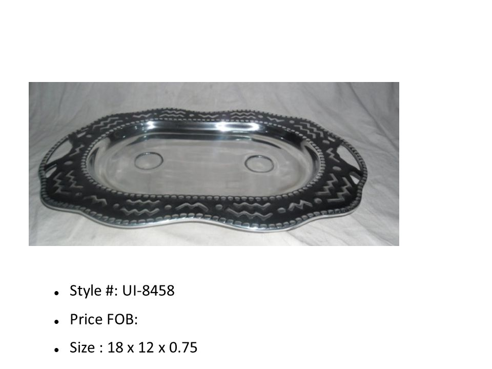Style #: UI-8458 Price FOB: Size : 18 x 12 x 0.75