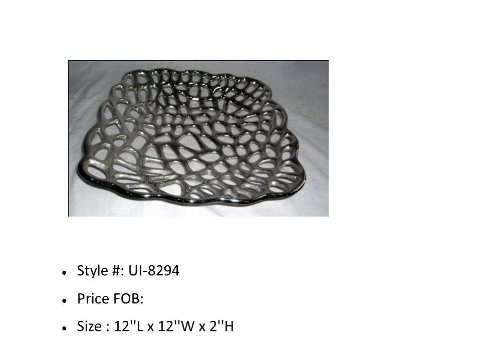 Style #: UI-8294 Price FOB: Size : 12 L x 12 W x 2 H