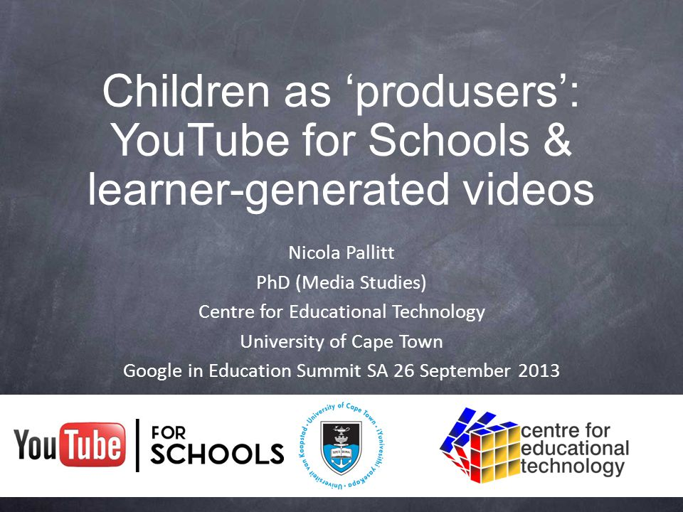 Nicola Pallitt PhD (Media Studies) Centre for Educational Technology University of Cape Town Google in Education Summit SA 26 September 2013 Children as 'produsers': YouTube for Schools & learner-generated videos