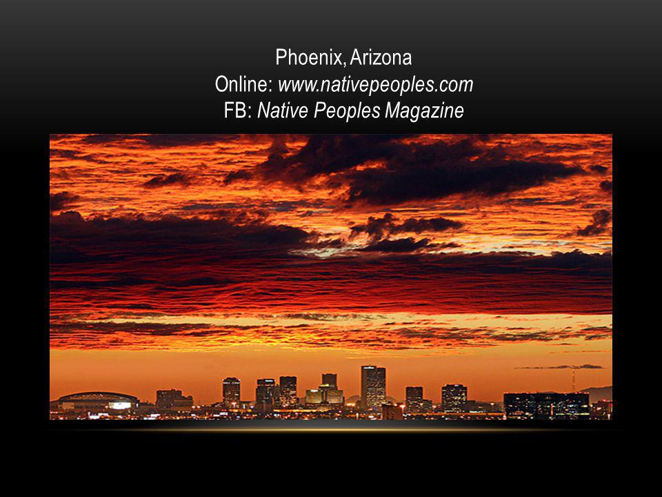Phoenix, Arizona Online: www.nativepeoples.com FB: Native Peoples Magazine