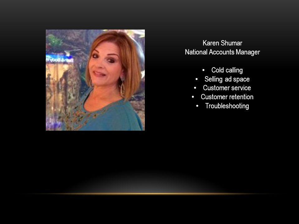 Karen Shumar National Accounts Manager Cold calling Selling ad space Customer service Customer retention Troubleshooting