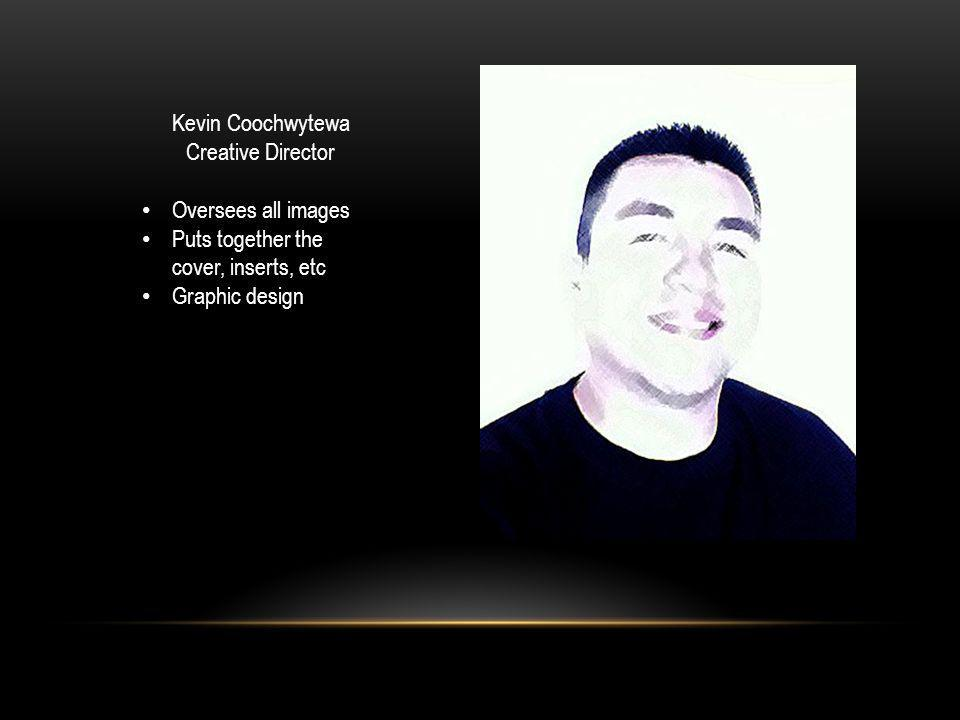 Kevin Coochwytewa Creative Director Oversees all images Puts together the cover, inserts, etc Graphic design
