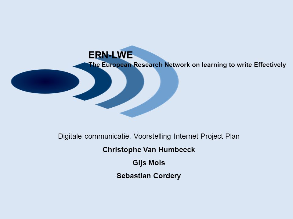 ERN-LWE The European Research Network on learning to write Effectively Digitale communicatie: Voorstelling Internet Project Plan Christophe Van Humbee