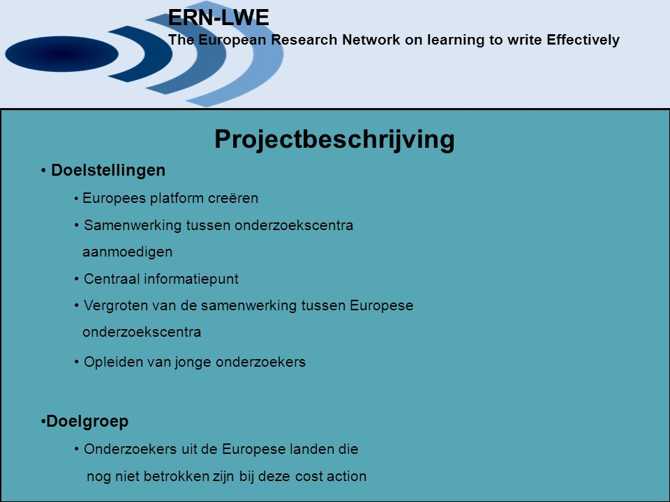 Activities The European Research Network on learning to write effectively (ERN-LWE) presents following conferences: Conference on the training of junior researchers (25/01/2009): The aim of The European Research Network on learning to write effectively (ERN-LWE) is to improve the understanding of how written production is mastered and how its learning and use can be optimized for all European citizens.