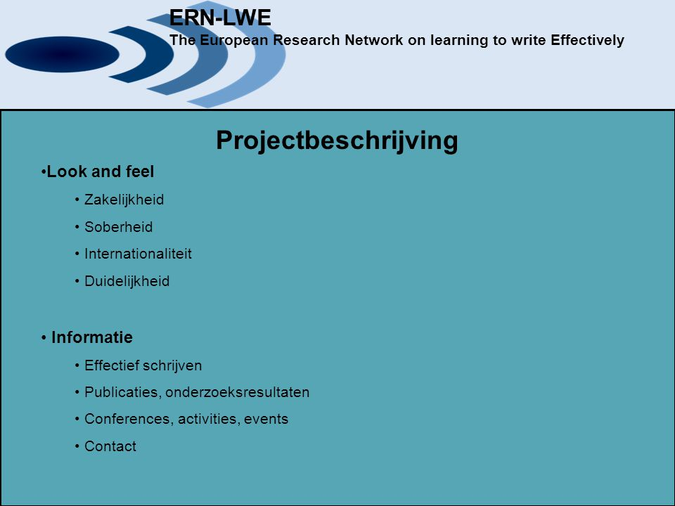ERN-LWE The European Research Network on learning to write Effectively Projectbeschrijving Look and feel Zakelijkheid Soberheid Internationaliteit Dui