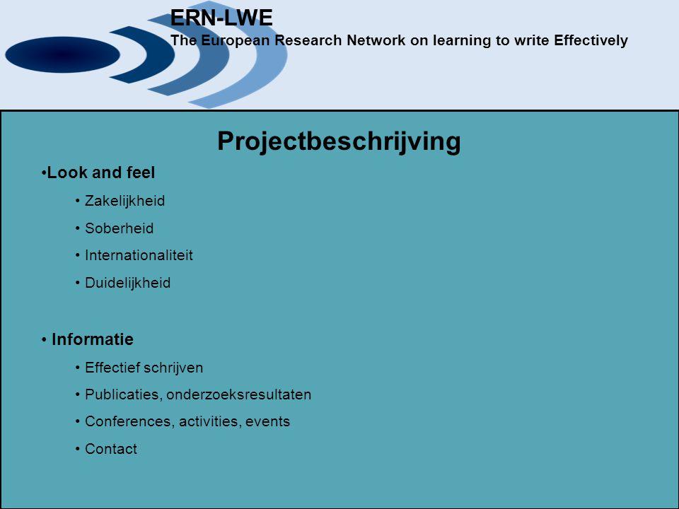 ERN-LWE The European Research Network on learning to write Effectively Projectbeschrijving Kern Via deze website willen we het internationale karakter van het onderzoek naar effectief schrijven vergroten, zodat een breed scala aan internationale onderzoekscentra beter kunnen samenwerken en nieuwe jonge onderzoekers worden aangetrokken.