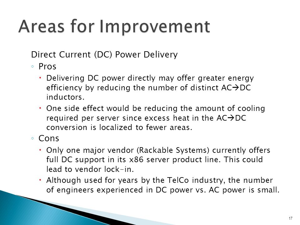 Direct Current (DC) Power Delivery ◦ Pros  Delivering DC power directly may offer greater energy efficiency by reducing the number of distinct AC  DC inductors.