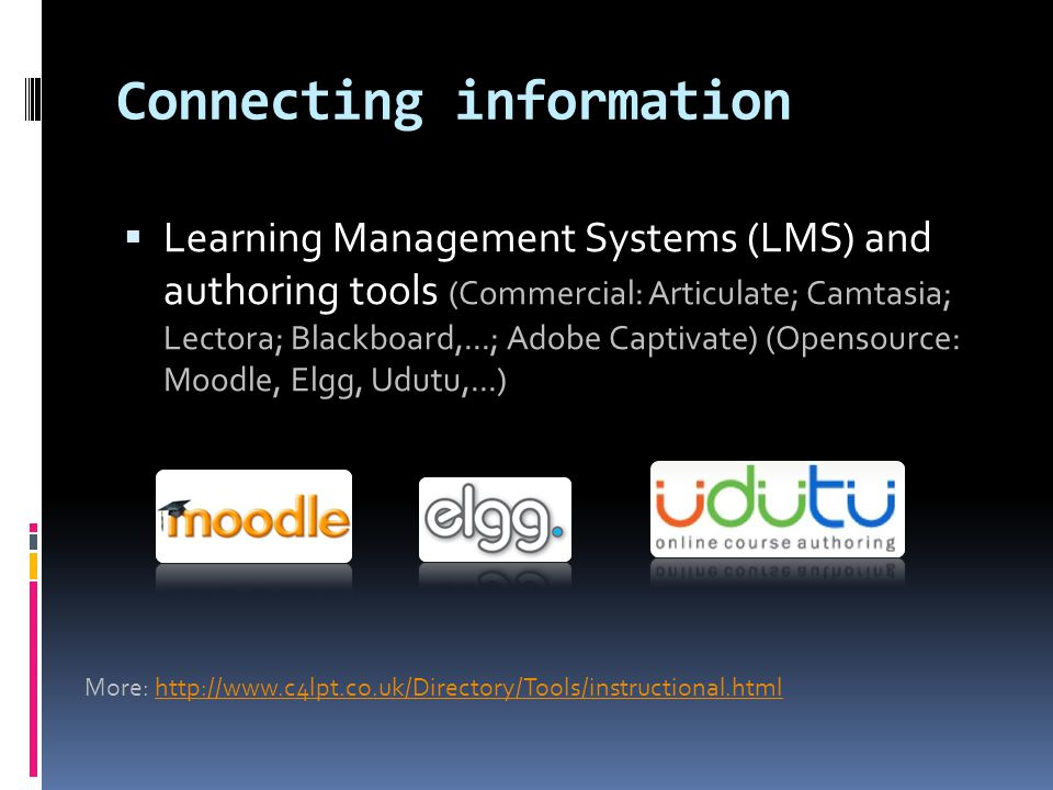 Connecting information  Learning Management Systems (LMS) and authoring tools (Commercial: Articulate; Camtasia; Lectora; Blackboard,...; Adobe Capti