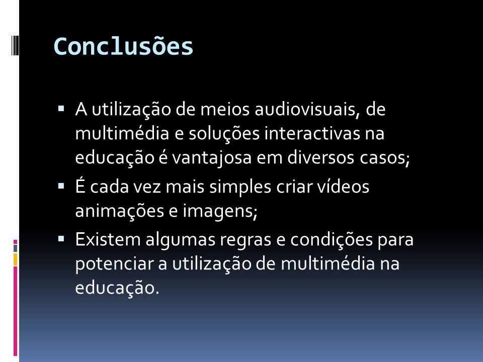 Conclusões  A utilização de meios audiovisuais, de multimédia e soluções interactivas na educação é vantajosa em diversos casos;  É cada vez mais si
