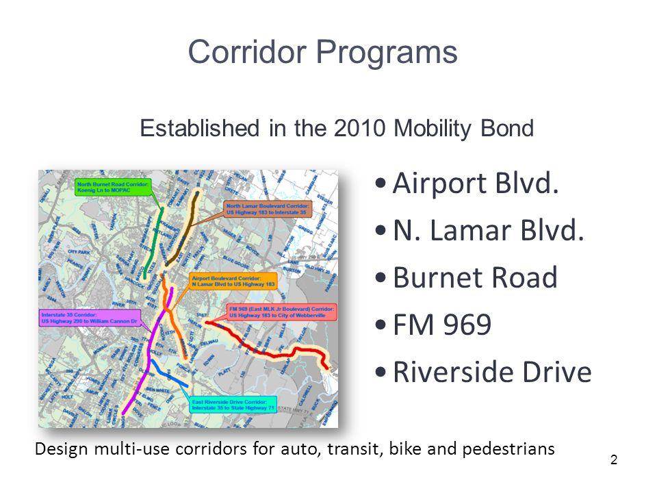 2 Corridor Programs Airport Blvd. N. Lamar Blvd. Burnet Road FM 969 Riverside Drive Established in the 2010 Mobility Bond Design multi-use corridors f