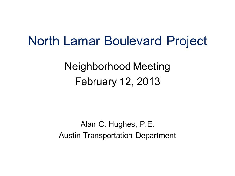 North Lamar Boulevard Project Neighborhood Meeting February 12, 2013 Alan C.