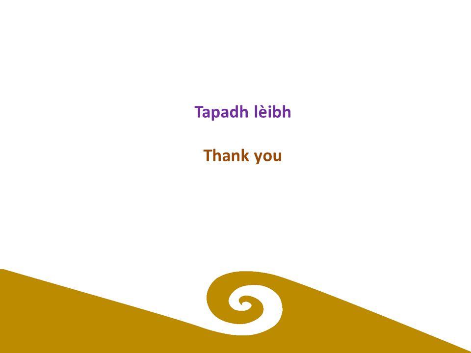 Tapadh lèibh Thank you