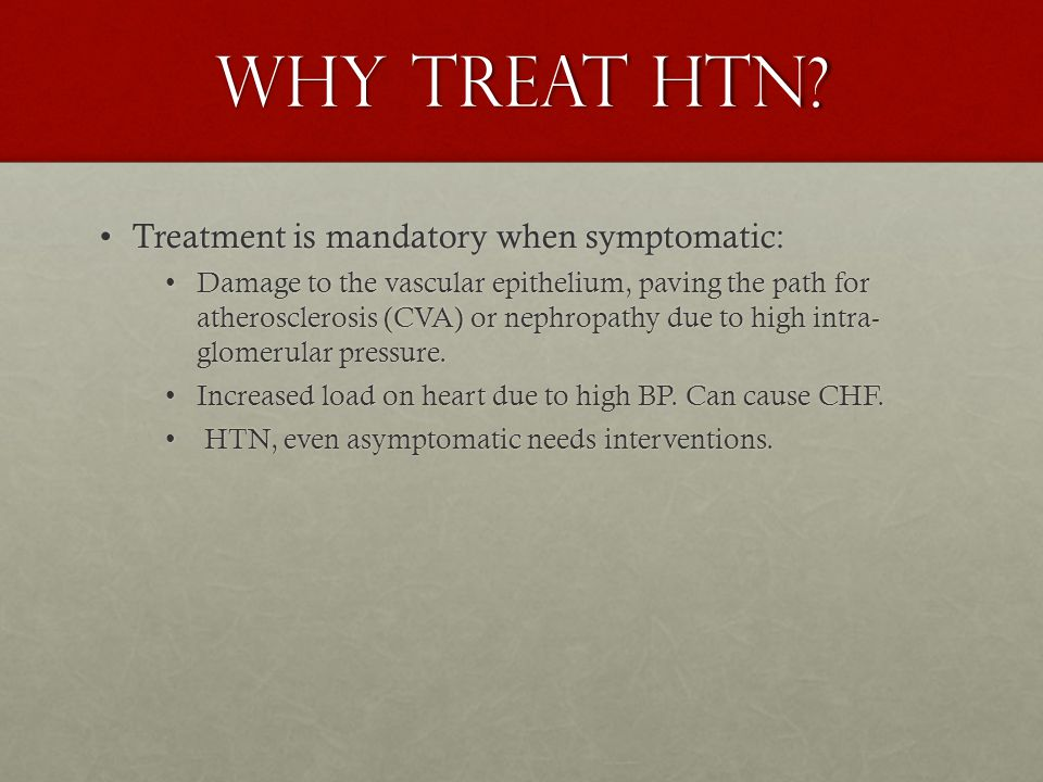 WHY TREAT HTN? Treatment is mandatory when symptomatic:Treatment is mandatory when symptomatic: Damage to the vascular epithelium, paving the path for