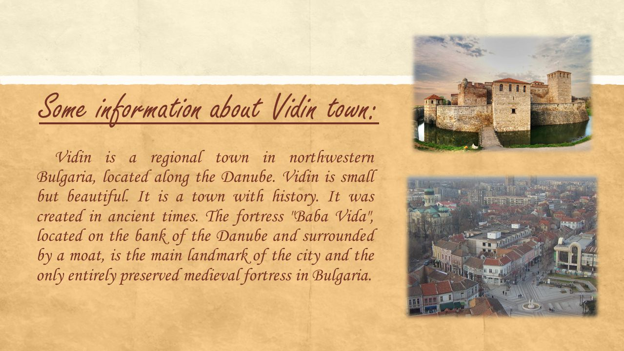 Some information about Vidin town: Vidin is a regional town in northwestern Bulgaria, located along the Danube.