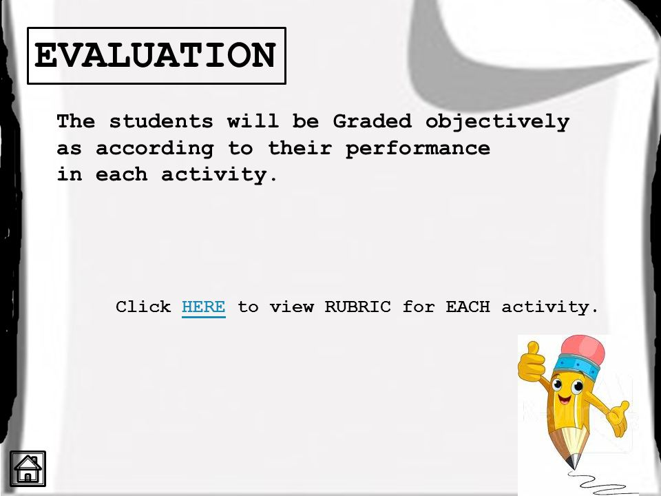 EVALUATION EVALUATION The students will be Graded objectively as according to their performance in each activity.