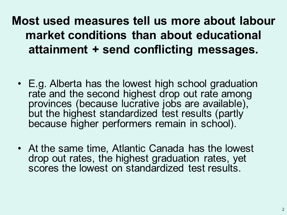 2 Most used measures tell us more about labour market conditions than about educational attainment + send conflicting messages.