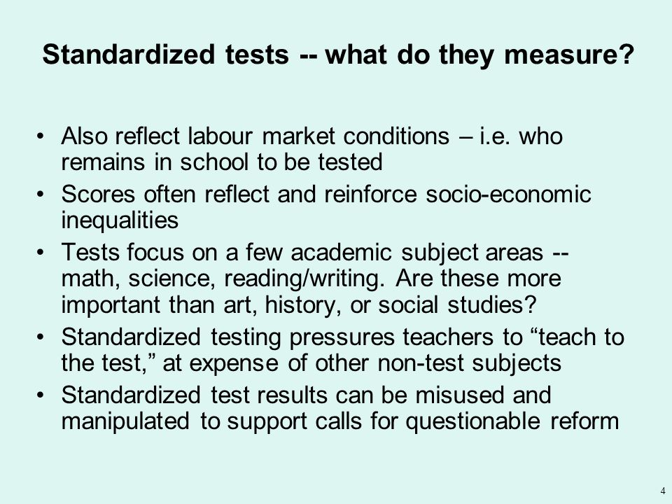 4 Standardized tests -- what do they measure. Also reflect labour market conditions – i.e.