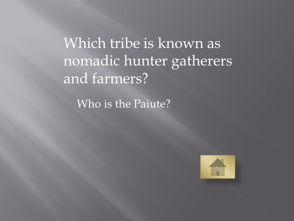 Which tribe is known as nomadic hunter gatherers and farmers Who is the Paiute