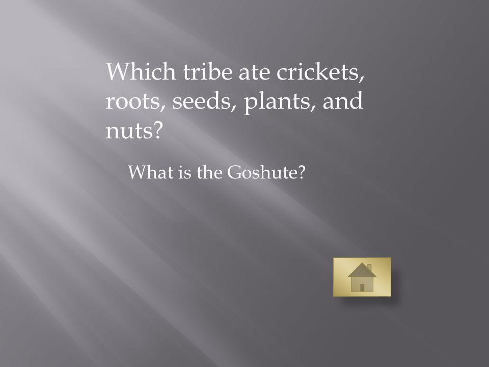 Which tribe ate crickets, roots, seeds, plants, and nuts What is the Goshute