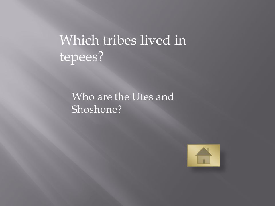 Which tribes lived in tepees Who are the Utes and Shoshone