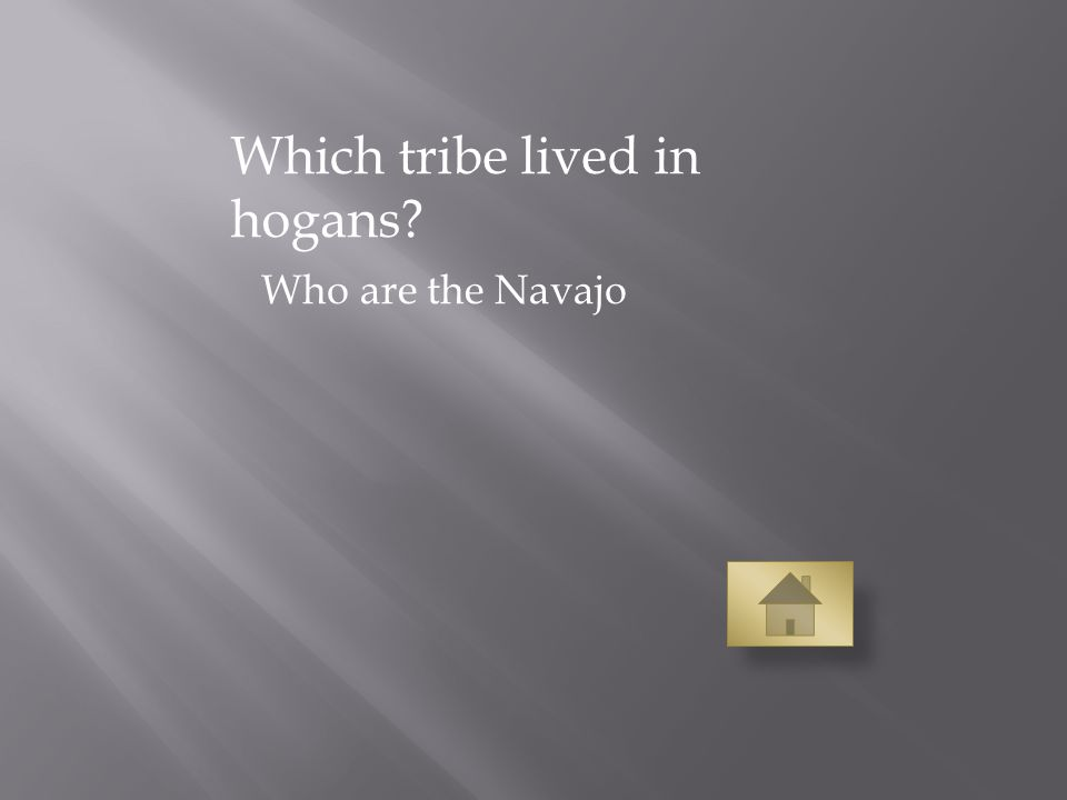 Which tribe lived in hogans Who are the Navajo
