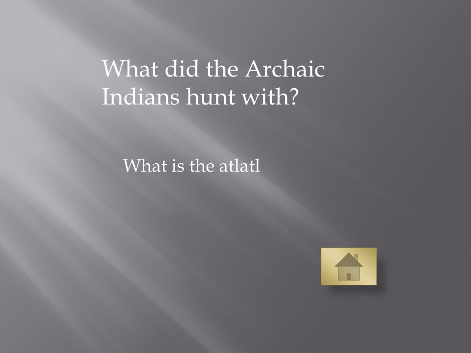 What did the Archaic Indians hunt with What is the atlatl