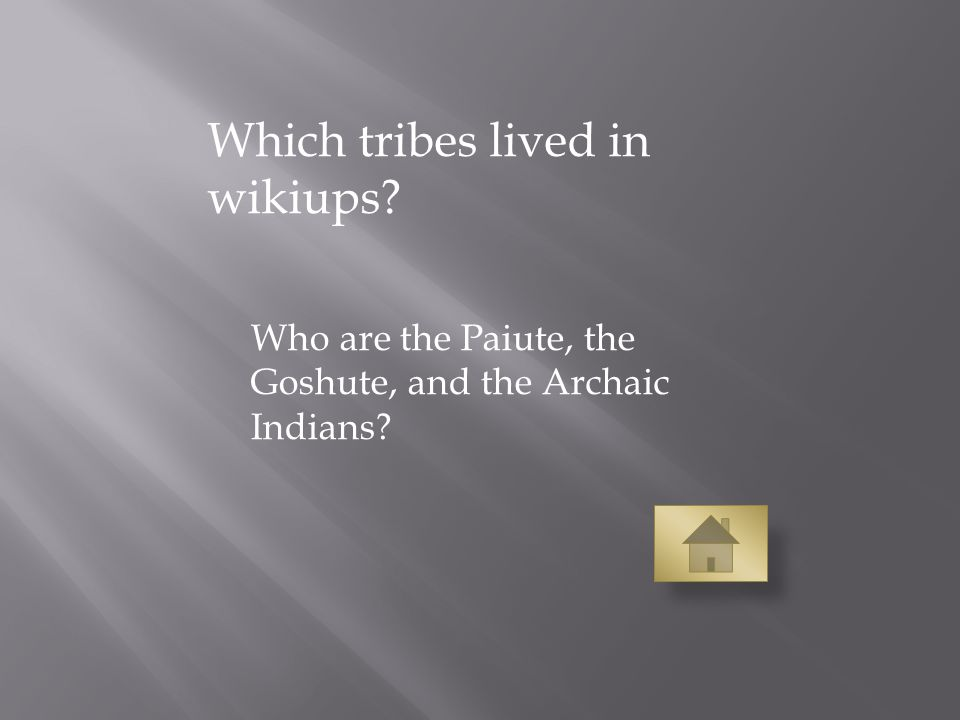 Which tribes lived in wikiups Who are the Paiute, the Goshute, and the Archaic Indians