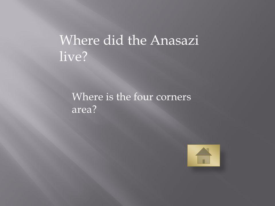 Where did the Anasazi live Where is the four corners area