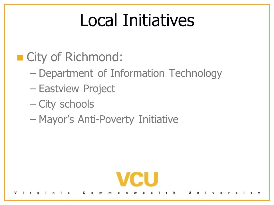 Local Initiatives City of Richmond: – –Department of Information Technology – –Eastview Project – –City schools – –Mayor's Anti-Poverty Initiative