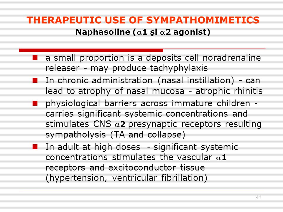 41 THERAPEUTIC USE OF SYMPATHOMIMETICS Naphasoline (1 şi 2 agonist) a small proportion is a deposits cell noradrenaline releaser - may produce tachy