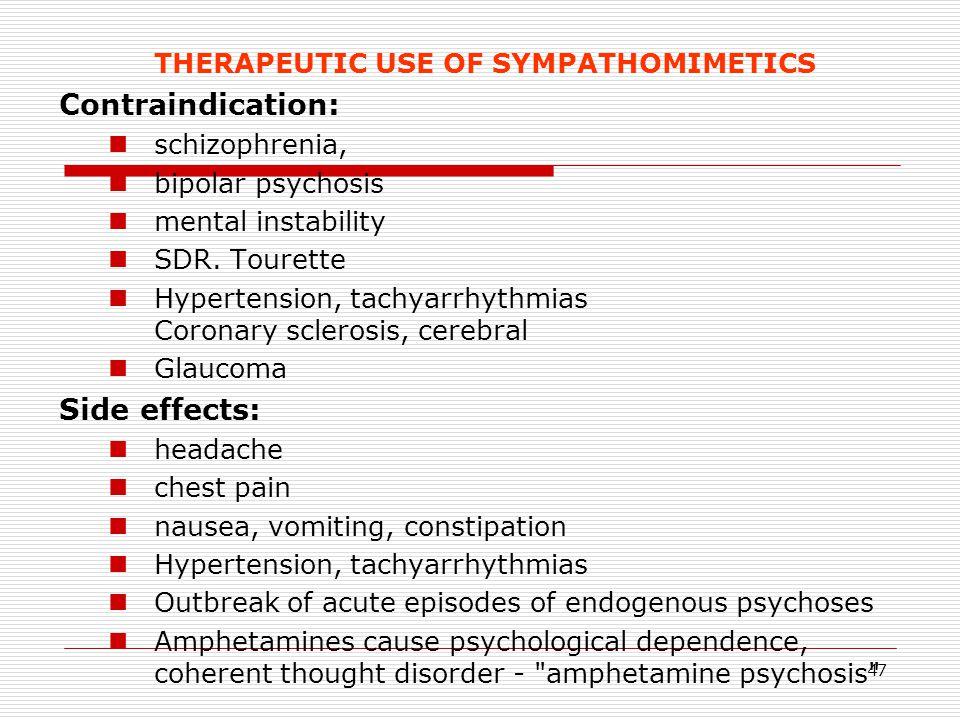 47 THERAPEUTIC USE OF SYMPATHOMIMETICS Contraindication: schizophrenia, bipolar psychosis mental instability SDR. Tourette Hypertension, tachyarrhythm