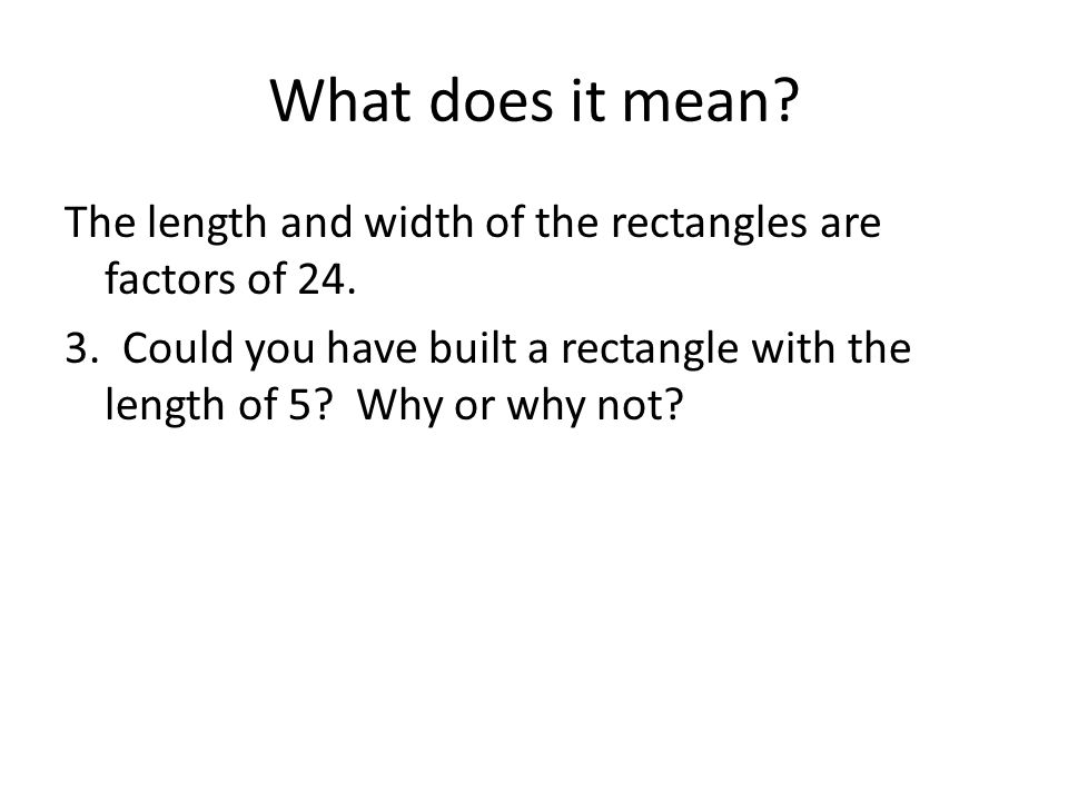 What does it mean. The length and width of the rectangles are factors of 24.