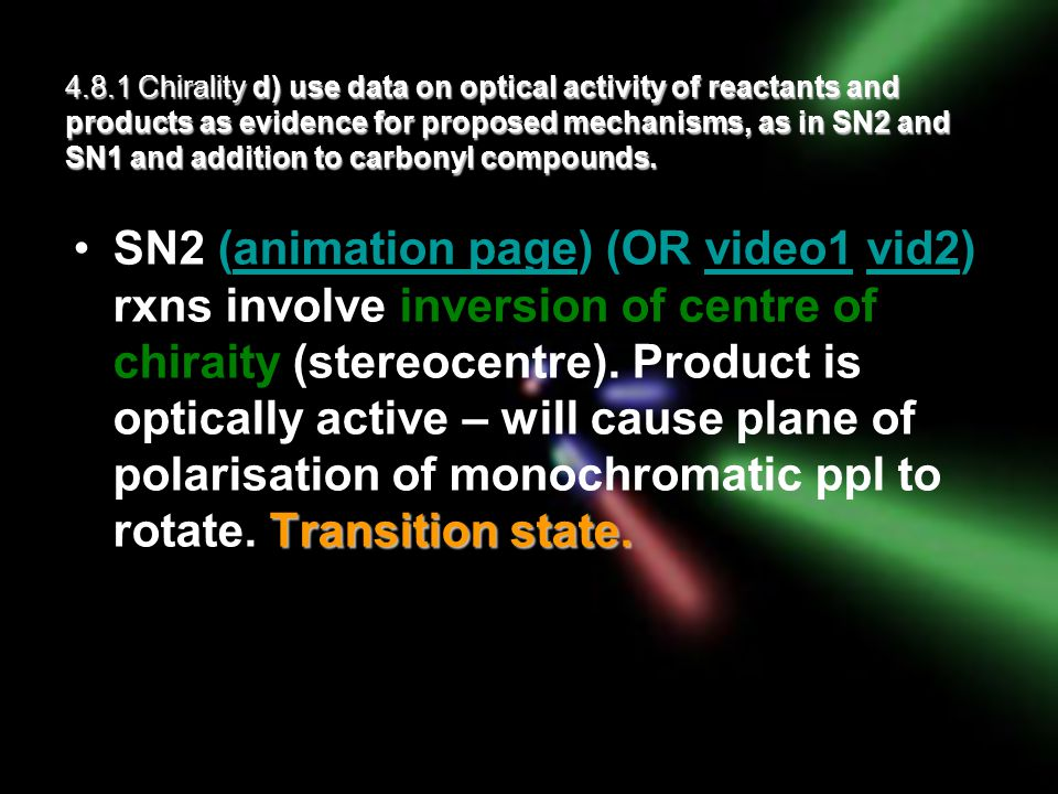 4.8.1 Chirality d) use data on optical activity of reactants and products as evidence for proposed mechanisms, as in SN2 and SN1 and addition to carbo