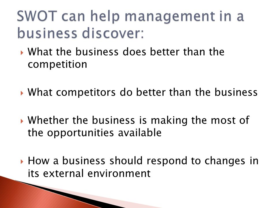  What the business does better than the competition  What competitors do better than the business  Whether the business is making the most of the o