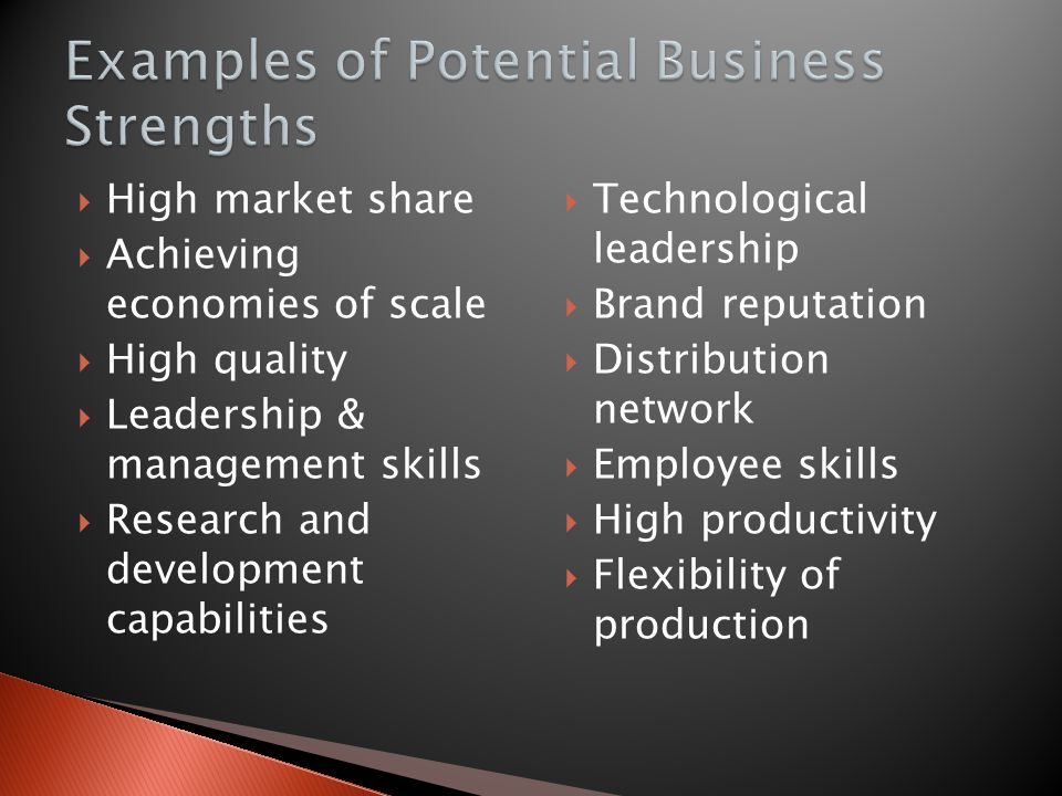  High market share  Achieving economies of scale  High quality  Leadership & management skills  Research and development capabilities  Technolog