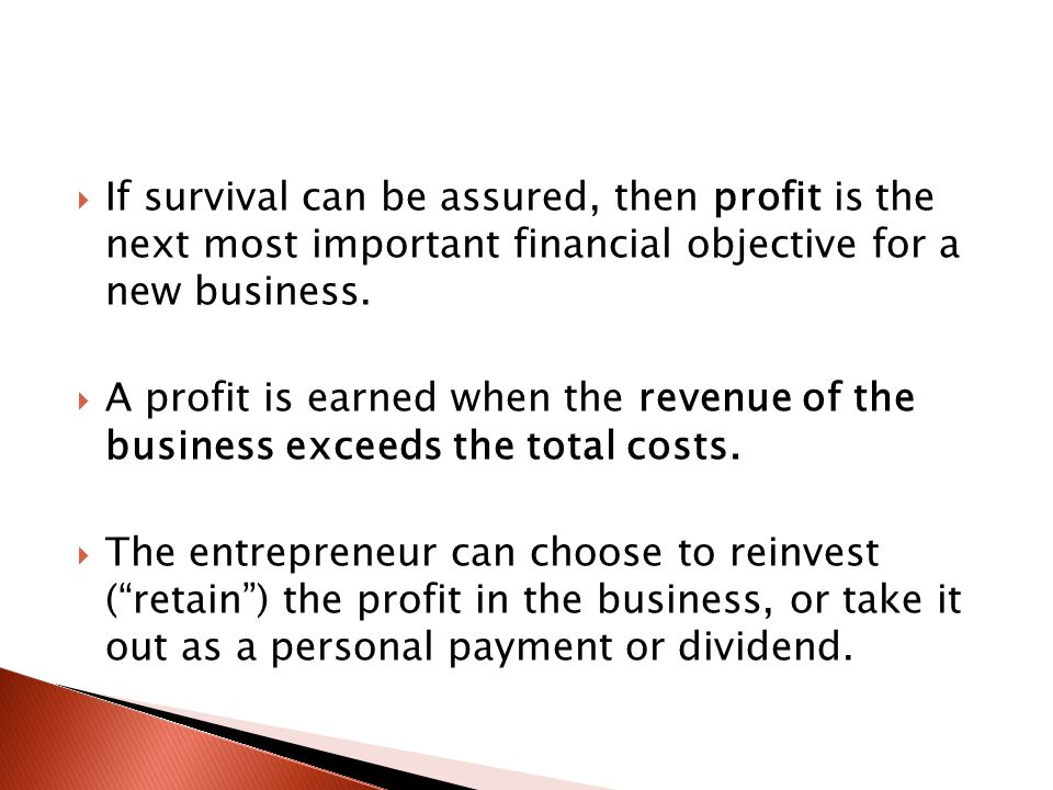  If survival can be assured, then profit is the next most important financial objective for a new business.