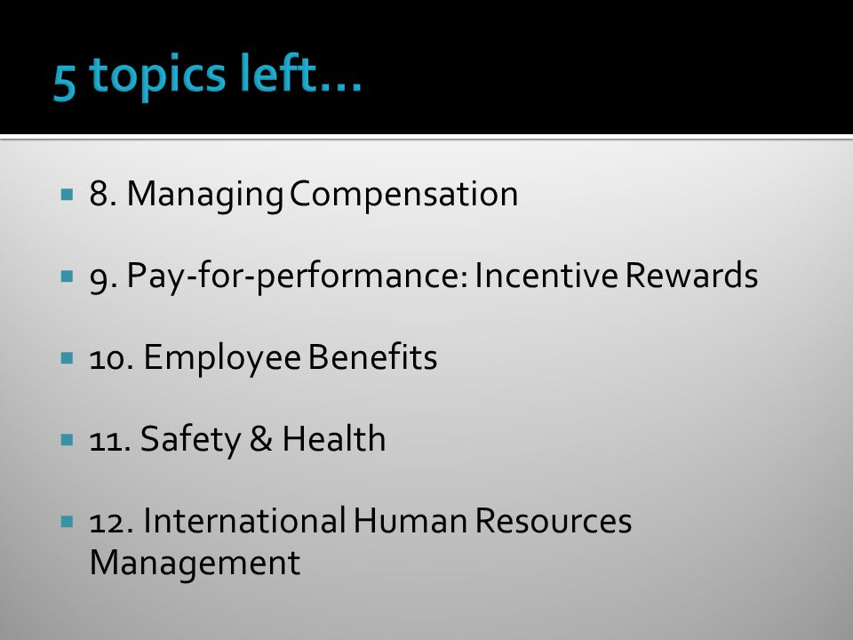  8. Managing Compensation  9. Pay-for-performance: Incentive Rewards  10.